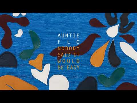Auntie Flo -  Nobody Said It Would Be Easy Mp3