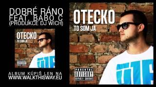 Otecko - Dobré ráno feat. Babo C (produkce DJ Wich)