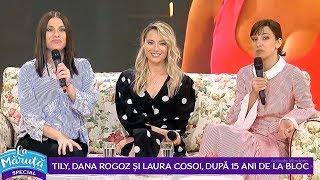 "Tily, Dana Rogoz si Laura Cosoi, dupa 15 ani de ""La Bloc"""