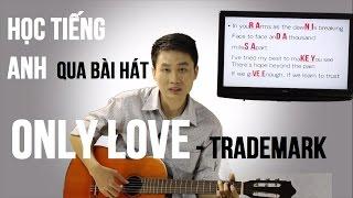 Học tiếng Anh qua bài hát bất hủ | Only Love | Trademark