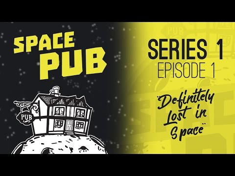 Space Pub - Episode 1: Definitely Lost in Space