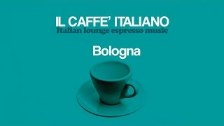 Top Lounge and Chill out Music - Il caffè italiano: Bologna ( Italian Lounge Espresso Music )