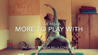 More to Play With - Intro Class 3 - Yoga Bella