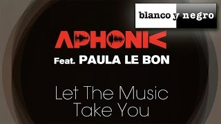 Aphonic Ft. Paula Le Bon - Let The Music Take You - (Official Audio)