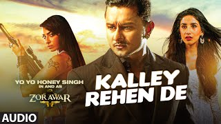 KALLEY REHEN DE Full Song | ZORAWAR | YO YO HONEY SINGH