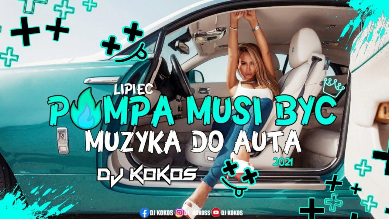 🔥POMPA MUSI BYĆ😋MUZYKA DO AUTA 😻NAJLEPSZE KLUBOWE HITY ❤MEGA POMPA LIPIEC 2021 DJ KOKOS