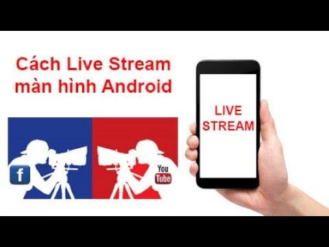 Cách live stream màn hình Android lên Facebook và Youtube