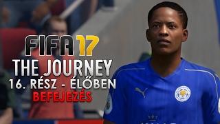 FIFA 17 - Az Utazás - 16. rész - BEFEJEZÉS [ÉLŐBEN]