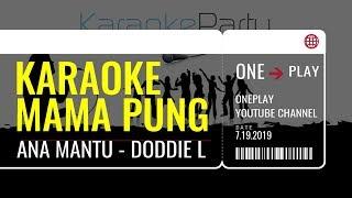 Download KARAOKE MAMA PUNG ANA MANTU - DODDIE LATUHARHARY