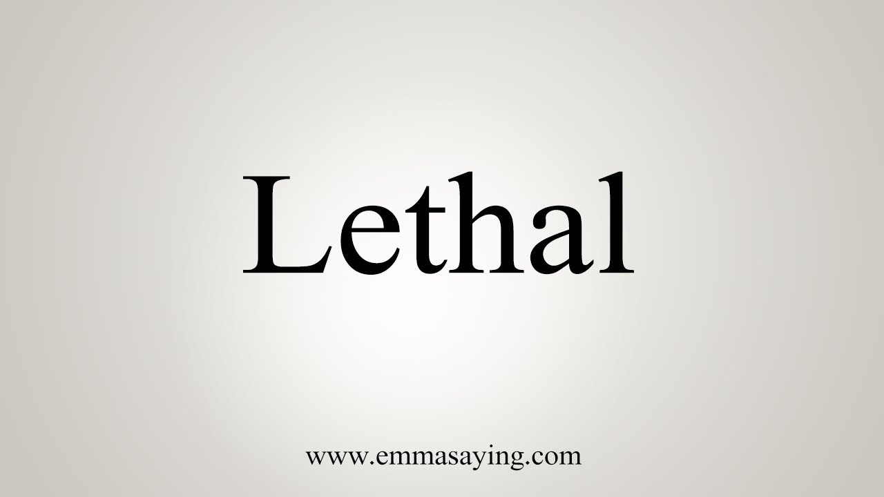How To Say Lethal