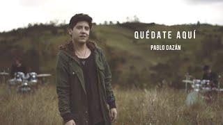 Pablo Dazán - Quédate Aquí (Video Oficial)