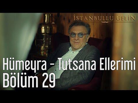 İstanbullu Gelin 29. Bölüm  Hümeyra  Tutsana Ellerimi