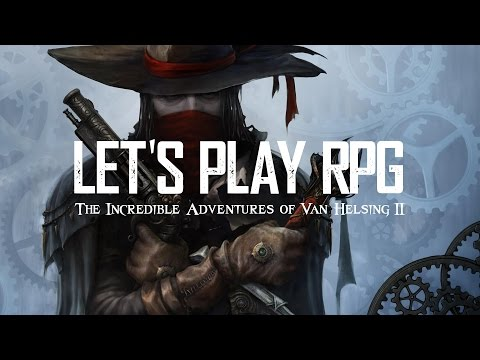 LET'S PLAY RPG - The Incredible Adventures of Van Helsing II |