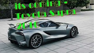 Its Coming - Toyota Supra 2016 - Probably Best Looking Car Today's