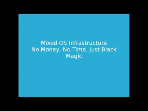 LinuxFest Northwest 2017: Mixed OS Infrastructure - No money, no time, just black magic.