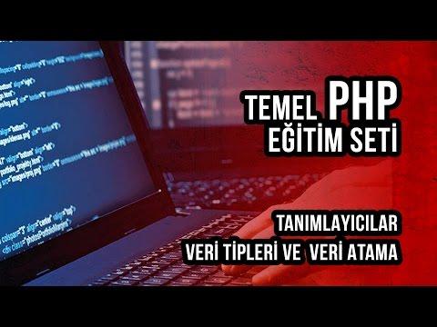 Temel PHP Eğitim Seti Bölüm 2 Tanımlayıcılar, Veri Tipleri Ve Veri Atama
