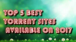 Top 5 Awesome Torrent sites on 2017