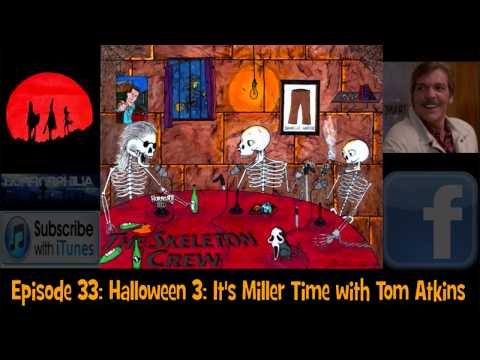 #33 Halloween 3: It's Miller Time with Tom Atkins (Exclusive interview with the Skeleton Crew)