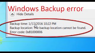 how to fix error code 0x81000006 the backup location cannot be found in windows 7