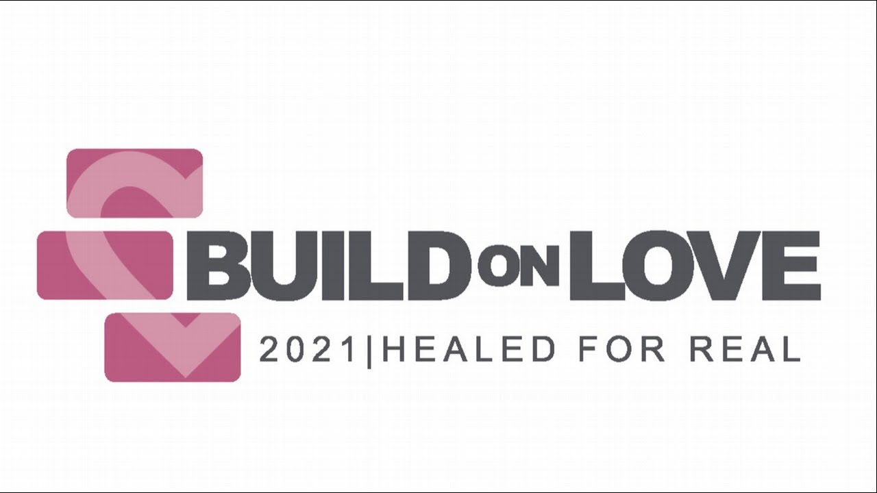 Build on Love: Healed for Real - Friday (6pm)