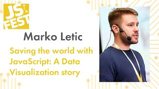Marko Letic. Saving the world with JavaScript: A Data Visualization story. JS Fest 2019 Autumn