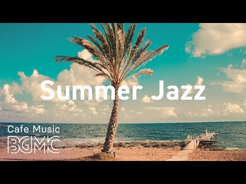 Summer Jazz: Seaside Jazz & Bossa Nova Playlist with Ocean Sounds for Morning, Work, Study