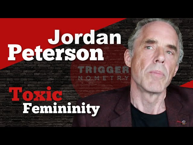 "Jordan Peterson on ""Toxic Femininity"""