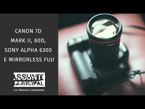 Assunto Principal: Canon 7D Mark II, 80D, Sony Alpha 6300 e mirrorless Fuji
