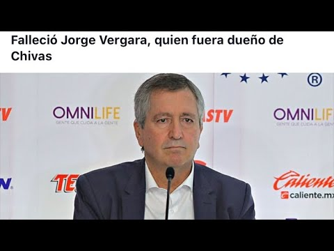 Falleci Jorge Vergara, quien fuera dueo de Chivas