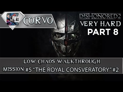 """Dishonored 2 - Low Chaos / Very Hard / Corvo Mission #5 """"The Royal Conservatory"""" #2 (4K60fps)"""