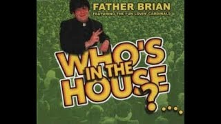 Father Brian & the Fun Lovin' Cardinals -  Who's In The House