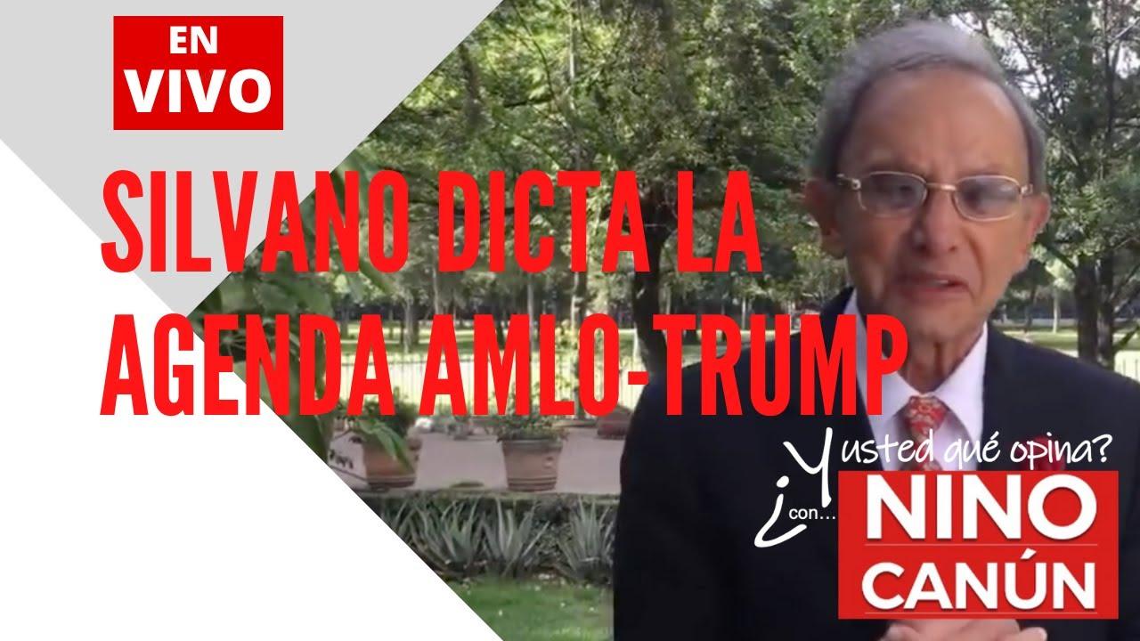 Silvano dicta la agenda AMLO-Trump