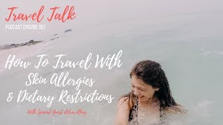 How To Travel With Skin Allergies & Dietary Restrictions With Elitravelbug (Travel Talk Ep. 001)