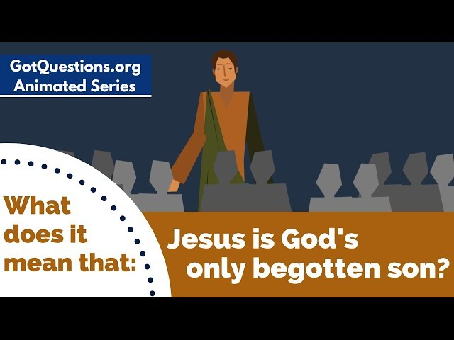 What does it mean that Jesus is God's only begotten son?
