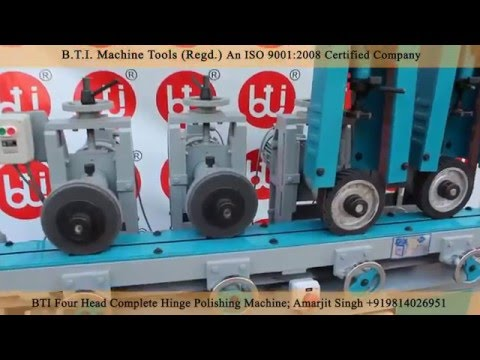 BTI Four Head Hinge Polishing Machine; (Amarjit Singh +91-98140-26951)