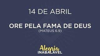 14 de Abril - Ore pela fama de Deus