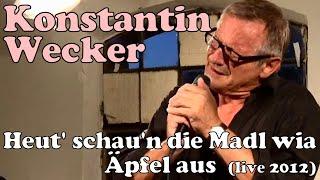 Konstantin Wecker - Heut' schau'n die Madln wia Äpfel aus (live 2012)