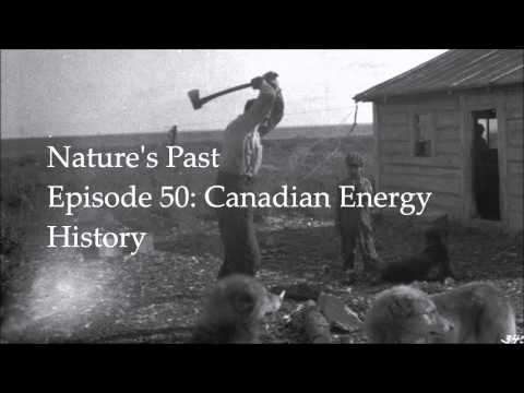 Nature's Past Episode 50: Canadian Energy History