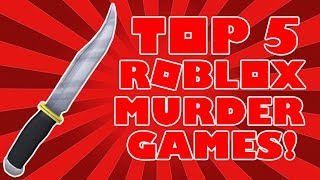 ROBLOX- Top 5 Murder Games!