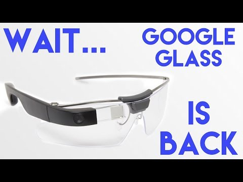 Wait... Google Glass is back?