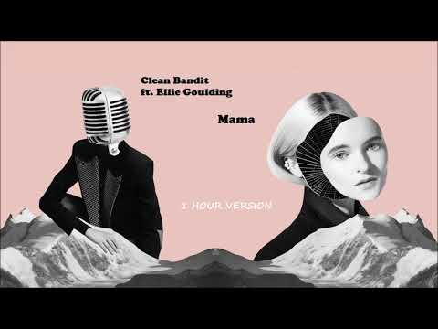 Clean Bandit ft. Ellie Goulding – Mama (1 HOUR VERSION)