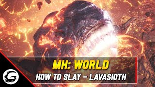 Monster Hunter World: How to Slay Series - Lavasioth Tips and Tricks | Gaming Instincts