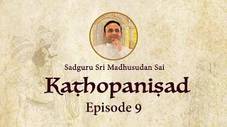 Kathopanishad - Episode 09 - Vedanta for Permanent Bliss