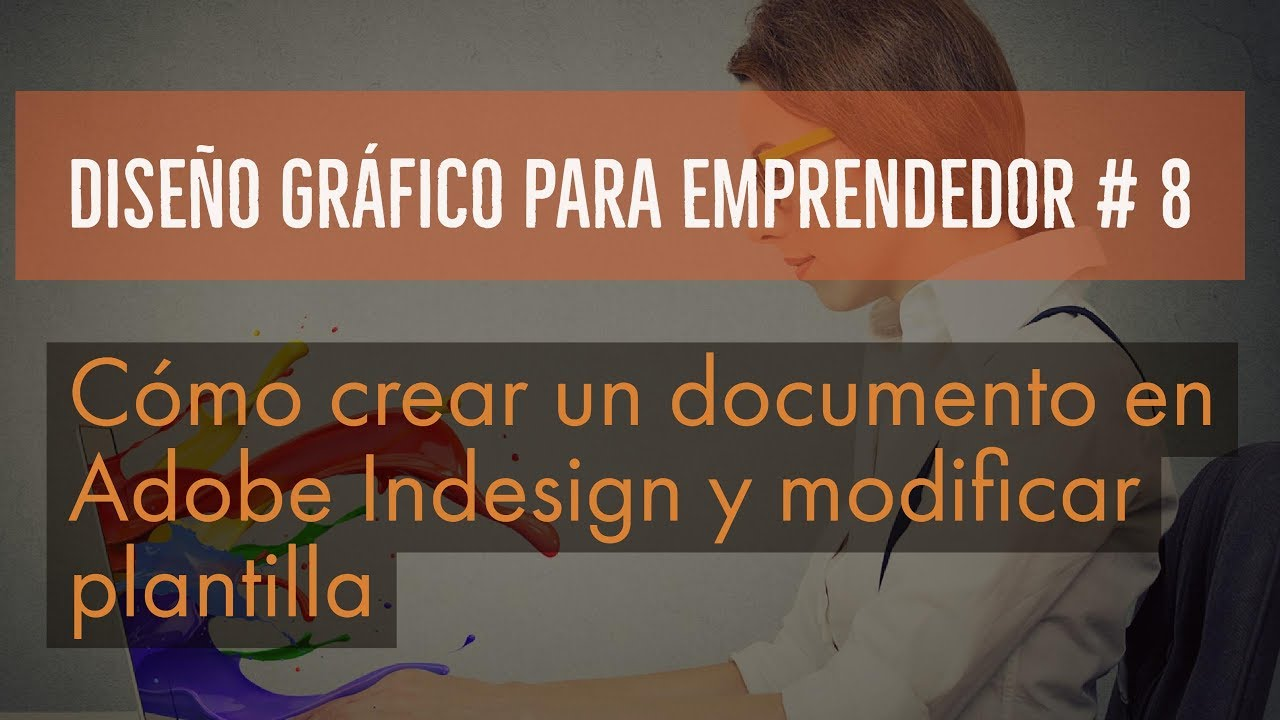 Cómo crear un documento en Adobe Indesing y modificar plantilla ...