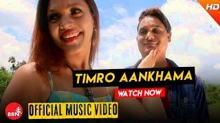 TIMRO AANKHAMA - Anju Panta | New Nepali Songs 2016/2072