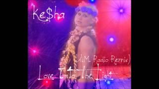Ke$ha - Love Into The Light (A.M. Radio Remix)