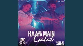 "Haan Main Galat Remix (By DJ Aqeel) (From ""Love Aaj Kal"")"