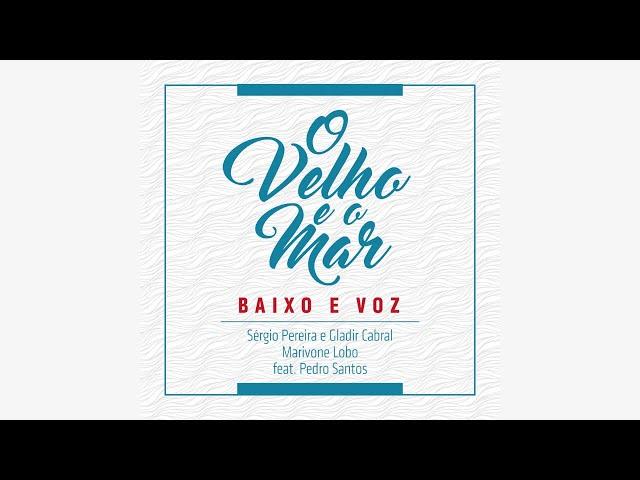 O Velho e o Mar (Sérgio Pereira e Gladir Cabral) - lyric video - Baixo e Voz