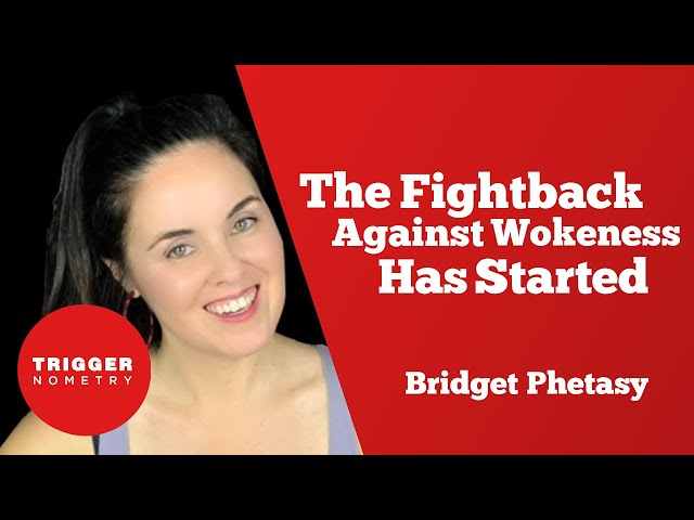 Bridget Phetasy - The Fightback Against Wokeness Has Started