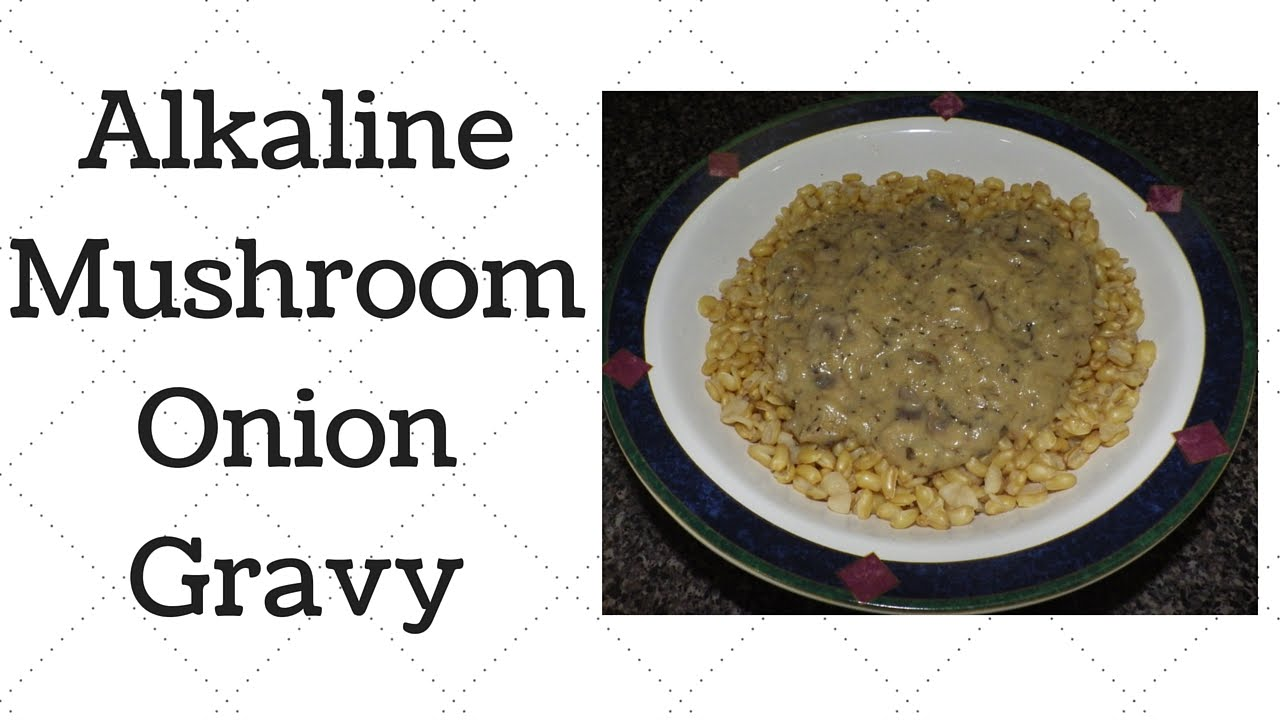 Mushroom & Onion Gravy Dr Sebi Alkaline Electric Recipe